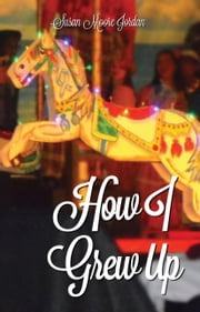 How I Grew Up ebook by Jordan, Susan Moore