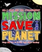 Mission: Save the Planet - Things YOU Can Do to Help Fight Global Warming! ebook by Sally Ride, Tam O'Shaughnessy