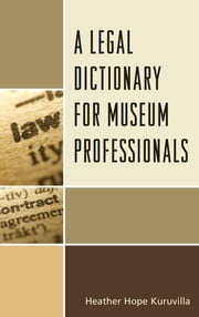 A Legal Dictionary for Museum Professionals ebook by Heather Hope Kuruvilla