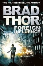 Foreign Influence ebook by Brad Thor