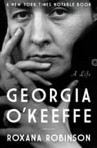 Georgia O'Keeffe - A Life ebook by Roxana Robinson