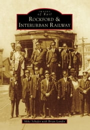 Rockford & Interurban Railway ebook by Mike Schafer,Brian Landis
