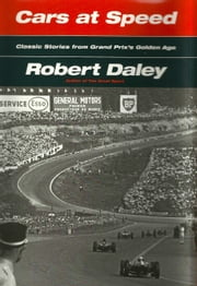 CARS AT SPEED: Classic Stories from Grand Prix's Golden Age By Robert Daley ebook by Robert Daley
