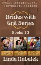 Brides with Grit Series, Books 1-3 - Brides with Grit ebook by Linda K. Hubalek