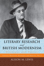 Literary Research and British Modernism - Strategies and Sources ebook by Alison M. Lewis