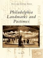 Philadelphia Landmarks and Pastimes ebook by Gus Spector