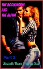 The Bookworm and the Alpha - Part 2 ebook by Elizabeth Thorn, Sunny Starr