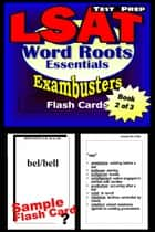 LSAT Test Prep Essential Word Roots--Exambusters Flash Cards--Workbook 2 of 3 - LSAT Exam Study Guide ebook by LSAT Exambusters