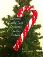 Christmas Candy Cane Ornament to Crochet & Embellish ebook by Kimber Shook