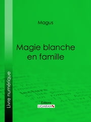 Magie blanche en famille ebook by Kobo.Web.Store.Products.Fields.ContributorFieldViewModel