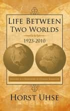 Life Between Two Worlds 1923-2010 ebook by Horst Uhse