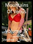Mountains Of Venus Volume 37 ebook by Stephen Shearer