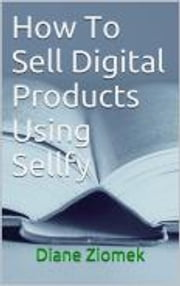 How To Sell Digital Products Using Sellfy ebook by Diane Ziomek