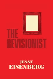 The Revisionist ebook by Jesse Eisenberg,John Patrick Shanley