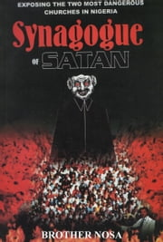 Synagogue of Satan (Exposing the two most dangerous churches in Nigeria) ebook by Brother Nosa