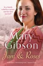 Jam and Roses - The heartbreaking story of women's lives in London's docklands ebook by Mary Gibson