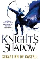 Knight's Shadow - The Greatcoats Book 2 eBook by Sebastien de Castell
