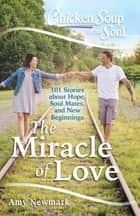 Chicken Soup for the Soul: The Miracle of Love ebook by Amy Newmark
