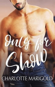 ONLY FOR SHOW ebook by Charlotte Marigold