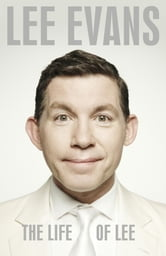 The Life of Lee ebook by Lee Evans