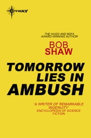 Tomorrow Lies in Ambush ebook by Bob Shaw