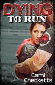 Dying To Run ebook by Cami Checketts