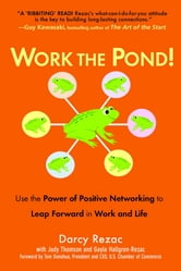 Work the Pond! - Use the Power of Positive Networking to Leap Forward in Work and Life ebook by Darcy Rezac,Judy Thomson,Gayle Hallgren