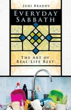 Everyday Sabbath ebook by Braddy,Judi