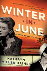 Winter in June - A Rosie Winter Mystery ebook by Kathryn Miller Haines
