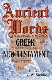 Ancient Words Greek New Testament ebook by C.W. Steinle