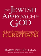 The Jewish Approach to God: A Brief Introduction for Christians ebook by Rabbi Neil Gillman