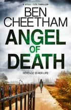 Angel Of Death - Murderer or heroine? You decide. A thriller that will have you questioning right from wrong ebook by Ben Cheetham