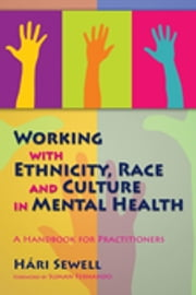 Working with Ethnicity, Race and Culture in Mental Health - A Handbook for Practitioners ebook by Hári Sewell