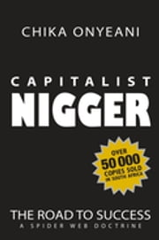 Capitalist Nigger - The Road To Success - A Spider Web Doctrine ebook by Chika Onyeani