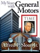 My Years with General Motors ebook by Alfred P Sloan Jr.