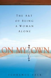 On My Own - The Art of Being a Woman Alone ebook by Florence Falk