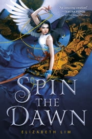 Spin the Dawn ebook by Elizabeth Lim