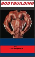 Bodybuilding ebook by Luis Severiche