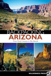 Backpacking Arizona ebook by Bruce Grubbs