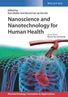 Nanoscience and Nanotechnology for Human Health ebook by Bert Müller,Marcel Van de Voorde