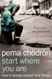 Start Where You Are: A Guide to Compassionate Living ebook by Pema Chödrön