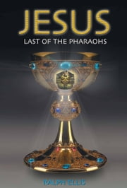 Jesus, Last of the Pharaohs - The Israelites were pharaohs of Egypt ebook by ralph ellis