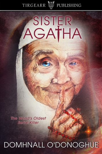 Sister Agatha: The World's Oldest Serial Killer ebook by Domhnall O'Donoghue