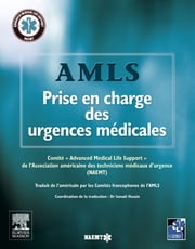AMLS, Prise en charge des urgences médicales ebook by FAEMT(French Association of,NAEMT (association américaine des techniciens médicaux d'urg,John Scott & Co