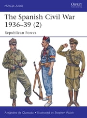 The Spanish Civil War 1936–39 (2) - Republican Forces ebook by Alejandro de Quesada,Stephen Walsh