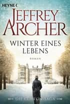 Winter eines Lebens - Die Clifton Saga 7 - Roman ebook by Jeffrey Archer, Martin Ruf