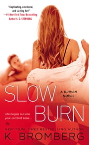 Slow Burn - A Driven Novel ebook by K. Bromberg