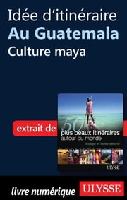 Idée d'itinéraire au Guatemala - Culture maya ebook by Collectif Ulysse,Collectif