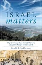 Israel Matters - Why Christians Must Think Differently about the People and the Land ebook by