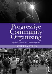 Progressive Community Organizing - Reflective Practice in a Globalizing World ebook by Loretta Pyles